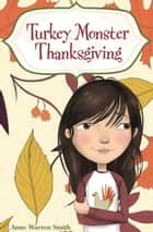 Turkey Monster Thanksgiving ebook by Anne Warren Smith