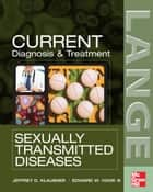 CURRENT Diagnosis & Treatment of Sexually Transmitted Diseases ebook by Jeffrey Klausner,Hook III