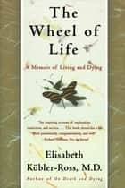 The Wheel of Life ebook by Elisabeth Kübler-Ross