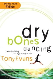 Dry Bones Dancing - Resurrecting Your Spiritual Passion ebook by Tony Evans