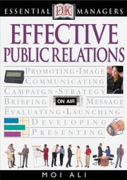 DK Essential Managers: Effective Public Relations - DK Publishing ebook by DK Publishing
