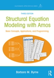 Structural Equation Modeling With AMOS - Basic Concepts, Applications, and Programming, Third Edition ebook by Barbara M. Byrne