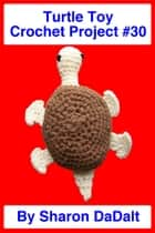 Turtle Toy Crochet Project #30 ebook by Sharon DaDalt