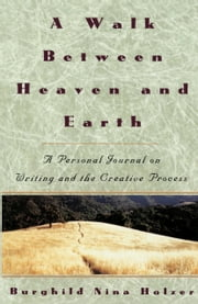 A Walk Between Heaven and Earth - A Personal Journal on Writing and the Creative Process ebook by Burghild Nina Holzer