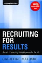 Recruiting for Results ebook by Catherine Mattiske
