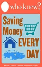 Who Knew? Saving Money Every Day ebook by Bruce Lubin