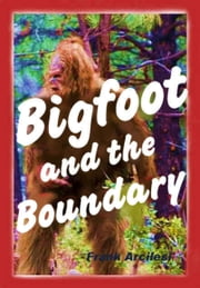 Bigfoot and the Boundary ebook by Frank Arcilesi