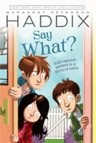 Say What? ebook by Margaret Peterson Haddix, James Bernardin