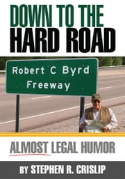 Down to the Hard Road - Almost Legal Humor ebook by Stephen R. Crislip