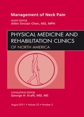 Management of Neck Pain, An Issue of Physical Medicine and Rehabilitation Clinics ebook by Allen Sinclari Chen
