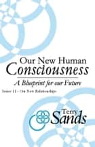 Our New Human Consciousness: Series 11 ebook by Terry Sands
