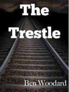 The Trestle ebook by Ben Woodard