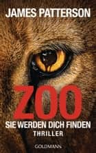 Zoo - Sie werden dich finden - Thriller ebook by James Patterson, Michael Ledwidge, Helmut Splinter