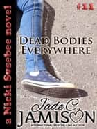 Dead Bodies Everywhere (Nicki Sosebee Series Book 11) ebook by Jade C. Jamison