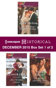 Harlequin Historical December 2015 - Box Set 1 of 2 - Lord Lansbury's Christmas Wedding\His Christmas Countess\The Captain's Christmas Bride ebook by Helen Dickson,Louise Allen,Annie Burrows