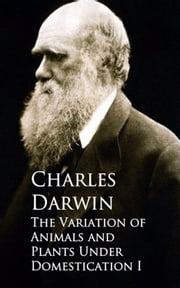 The Variation of Animals and Plants Under Domestication I 電子書 by Charles Darwin