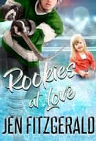 Rookies At Love ebook by Jen FitzGerald