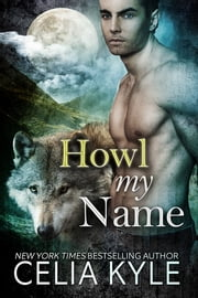 Howl My Name ebook by Celia Kyle