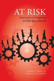 At Risk - Social Justice in Child Welfare and Other Human Services ebook by Karen Swift,Marilyn Callahan
