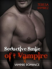 Seductive Smile of a Vampire: Vampire Romance ebook by Teresa Ramirez