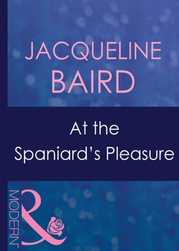At The Spaniard's Pleasure (Mills & Boon Modern) ebook by Jacqueline Baird