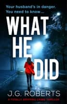 What He Did - A totally gripping crime thriller ebook by