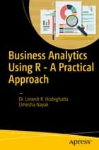 Business Analytics Using R - A Practical Approach ebook by Umesh Hodeghatta Rao,Umesh Nayak