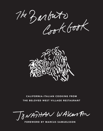 The Barbuto Cookbook - California-Italian Cooking from the Beloved West Village Restaurant ebook by Jonathan Waxman