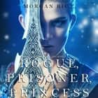 Rogue, Prisoner, Princess (Of Crowns and Glory—Book 2) audiobook by Morgan Rice