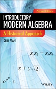 Introductory Modern Algebra - A Historical Approach ebook by Saul Stahl
