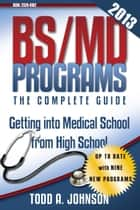 BS/MD Programs—The Complete Guide ebook by Todd A. Johnson