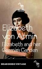 Elizabeth and her German Garden ebook by Elizabeth Von Arnim