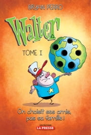 Walter, tome 1 - On choisit ses amis, pas sa famille! ebook by Kobo.Web.Store.Products.Fields.ContributorFieldViewModel