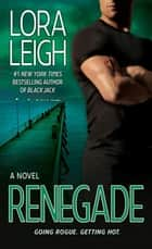 Renegade - A Novel ebook by Lora Leigh