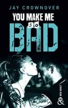 You make me so bad - par l'auteur New Adult de la série à succès BAD, déjà 100 000 lecteurs conquis ! ebook by Jay Crownover