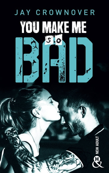 You make me so bad - par l'auteur New Adult de la série à succès BAD, déjà 100 000 lecteurs conquis ! ekitaplar by Jay Crownover