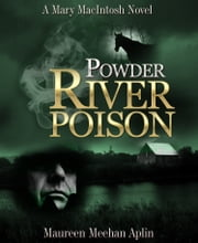 Powder River Poison, a Mary MacIntosh novel ebook by Maureen Meehan Aplin