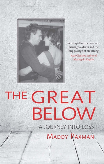 The Great Below, The - A journey into loss ebook by Maddy Paxman
