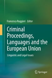 Criminal Proceedings, Languages and the European Union - Linguistic and Legal Issues ebook by