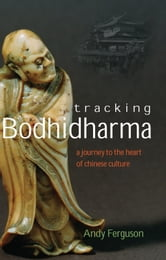 Tracking Bodhidharma - A Journey to the Heart of Chinese Culture ebook by Andy Ferguson