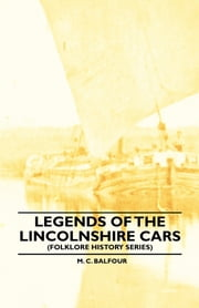 Legends Of The Lincolnshire Cars (Folklore History Series) ebook by M. C. Balfour
