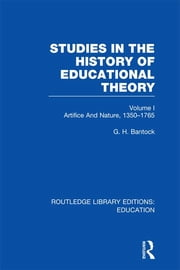 Studies in the History of Educational Theory Vol 1 (RLE Edu H) - Nature and Artifice, 1350-1765 ebook by G  H Bantock