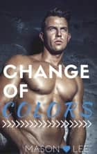 Change of Colors ebook by Mason Lee