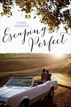 Escaping Perfect ebook by Emma Harrison