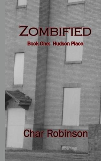 Zombified (Book One: Hudson Place) ebook by Char Robinson