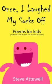 Once, I Laughed My Socks Off - Poems for kids ebook by Steven Attewell
