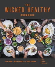The Wicked Healthy Cookbook - Free. From. Animals. ebook by David Joachim, Derek Sarno, Chad Sarno,...