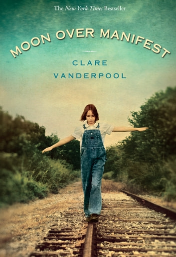 Moon Over Manifest - (Newbery Medal Winner) ebook by Clare Vanderpool