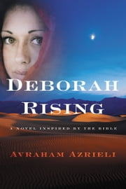 Deborah Rising - A Novel Inspired by the Bible ebook by Avraham Azrieli