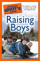 The Complete Idiot's Guide to Raising Boys ebook by Barron M. Helgoe Esq, Laurie A. Helgoe Ph.D